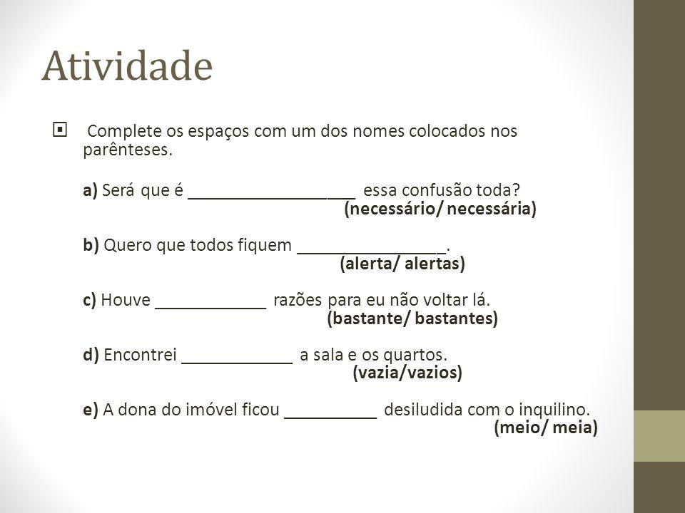 Adjetivo = predicativo do sujeito sujeito determinado: adjetivo concorda em gênero e número.
