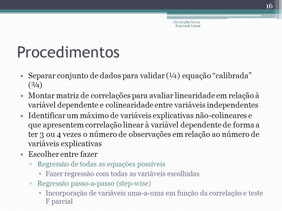 Procedimentos Separar conjunto de dados para validar (¼) equação calibrada (¾) Montar matriz de correlações para avaliar linearidade em relação à vari