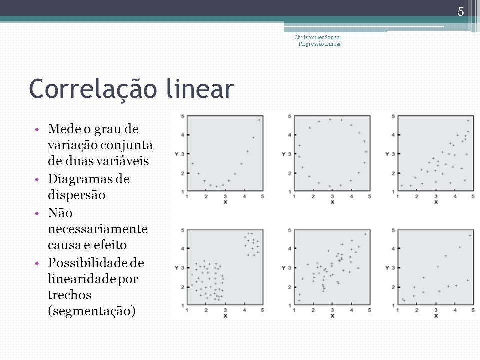 Correlação linear Mede o grau de variação conjunta de duas variáveis Diagramas de dispersão Não necessariamente causa e efeito Possibilidade de linear
