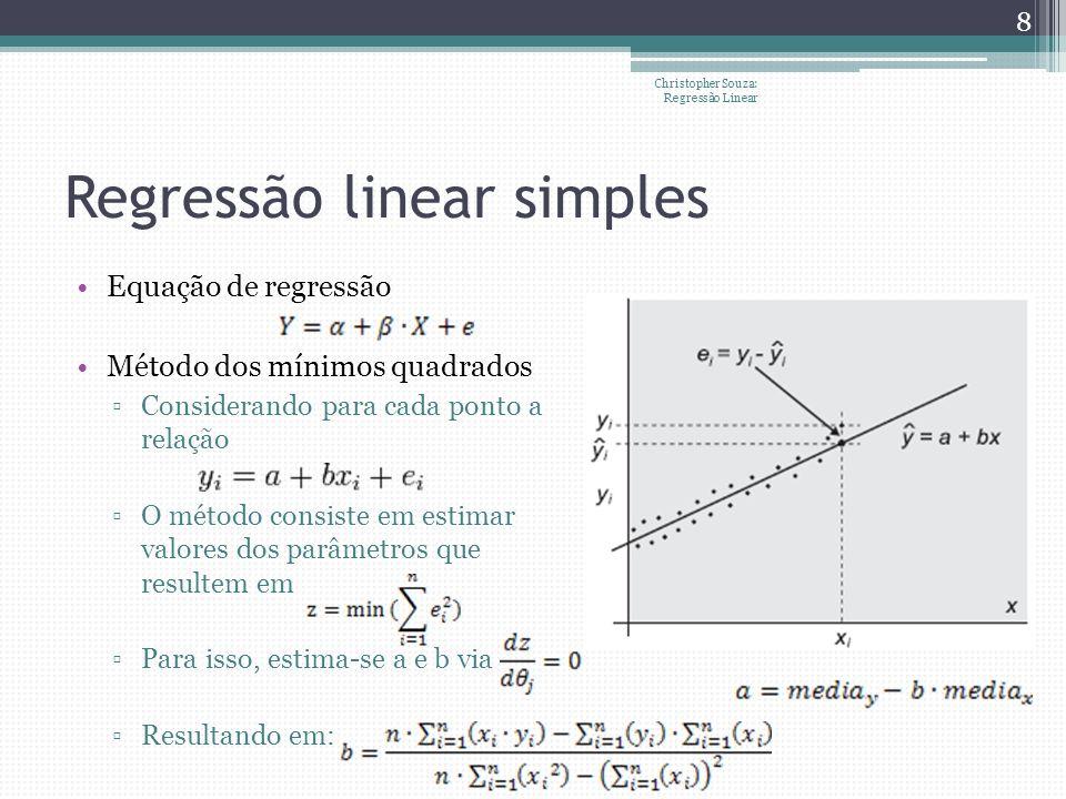 Regressão linear simples Equação de regressão Método dos mínimos quadrados Considerando para cada ponto a relação O método consiste em estimar valores