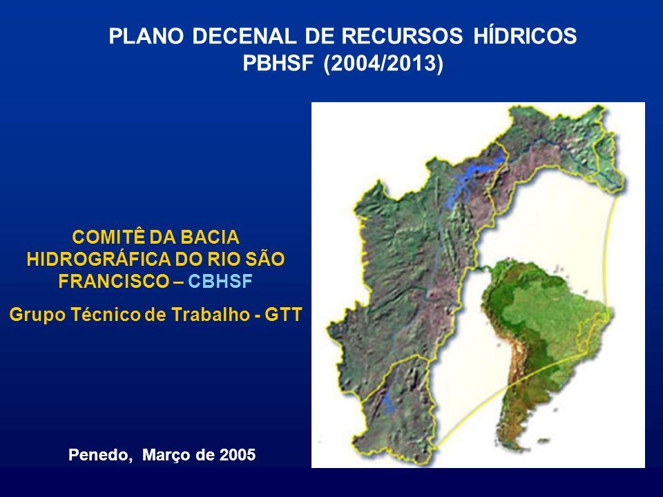 COMITÊ DA BACIA HIDROGRÁFICA DO RIO SÃO FRANCISCO – CBHSF Grupo Técnico de Trabalho - GTT Penedo, Março de 2005 PLANO DECENAL DE RECURSOS HÍDRICOS PBH