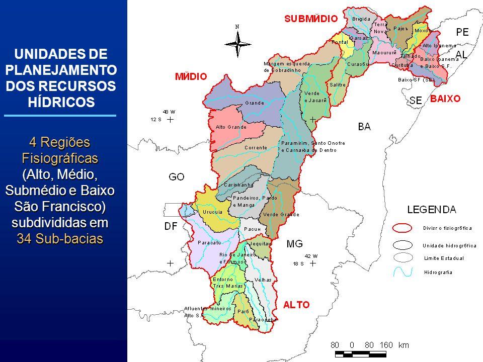 UNIDADES DE PLANEJAMENTO DOS RECURSOS HÍDRICOS 4 Regiões Fisiográficas (Alto, Médio, Submédio e Baixo São Francisco) subdivididas em 34 Sub-bacias