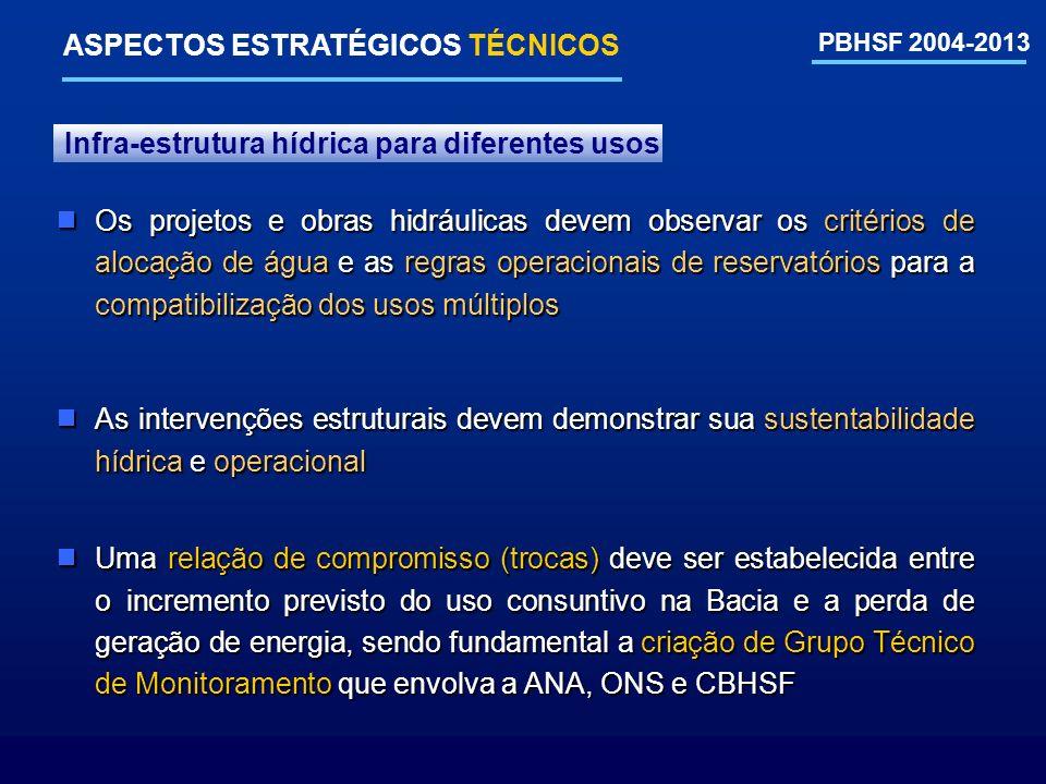 PBHSF 2004-2013 ASPECTOS ESTRATÉGICOS TÉCNICOS Os projetos e obras hidráulicas devem observar os critérios de alocação de água e as regras operacionai
