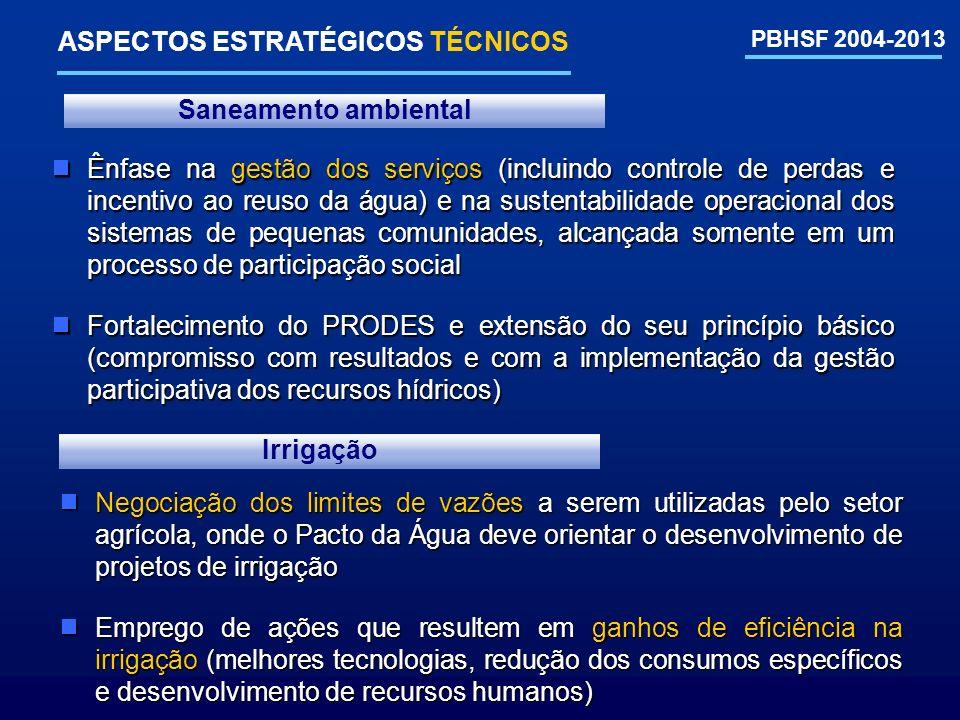 PBHSF 2004-2013 ASPECTOS ESTRATÉGICOS TÉCNICOS Negociação dos limites de vazões a serem utilizadas pelo setor agrícola, onde o Pacto da Água deve orie