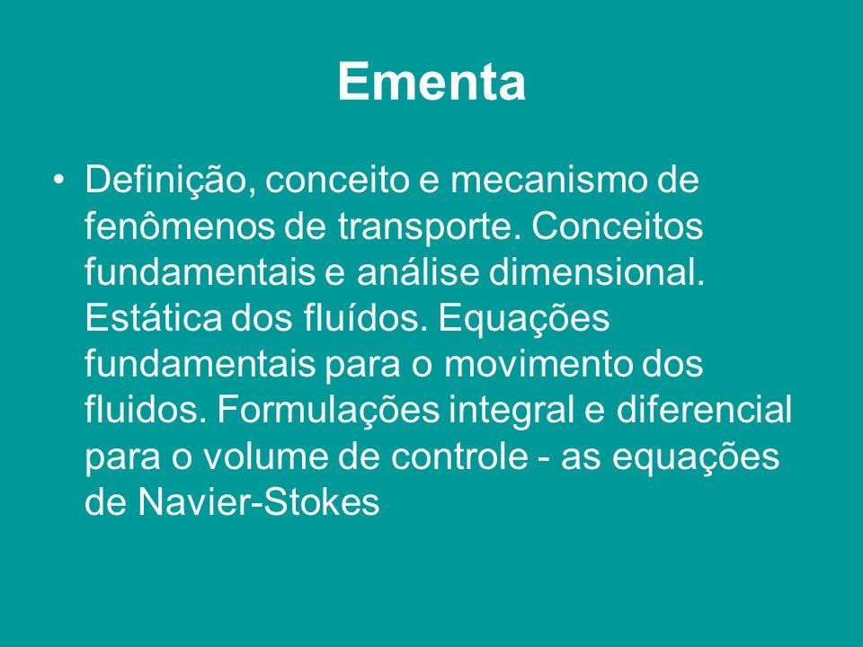 Ementa Definição, conceito e mecanismo de fenômenos de transporte. Conceitos fundamentais e análise dimensional. Estática dos fluídos. Equações fundam