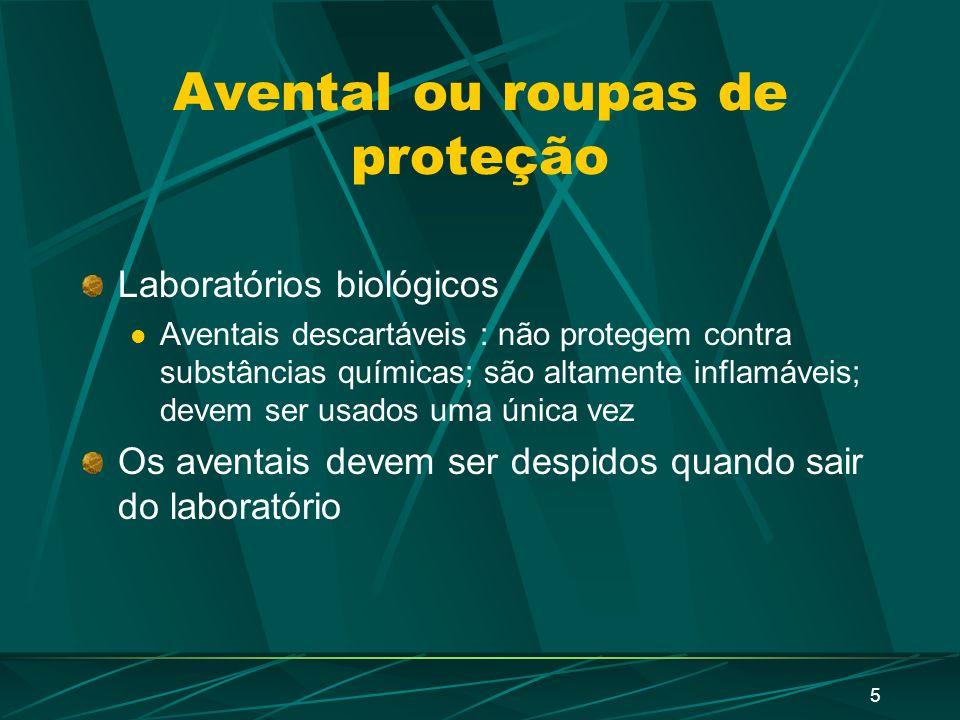 5 Avental ou roupas de proteção Laboratórios biológicos Aventais descartáveis : não protegem contra substâncias químicas; são altamente inflamáveis; devem ser usados uma única vez Os aventais devem ser despidos quando sair do laboratório