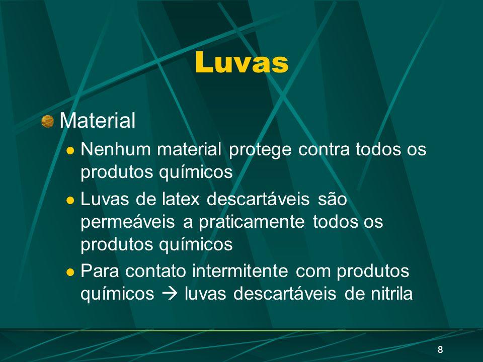 8 Luvas Material Nenhum material protege contra todos os produtos químicos Luvas de latex descartáveis são permeáveis a praticamente todos os produtos químicos Para contato intermitente com produtos químicos luvas descartáveis de nitrila