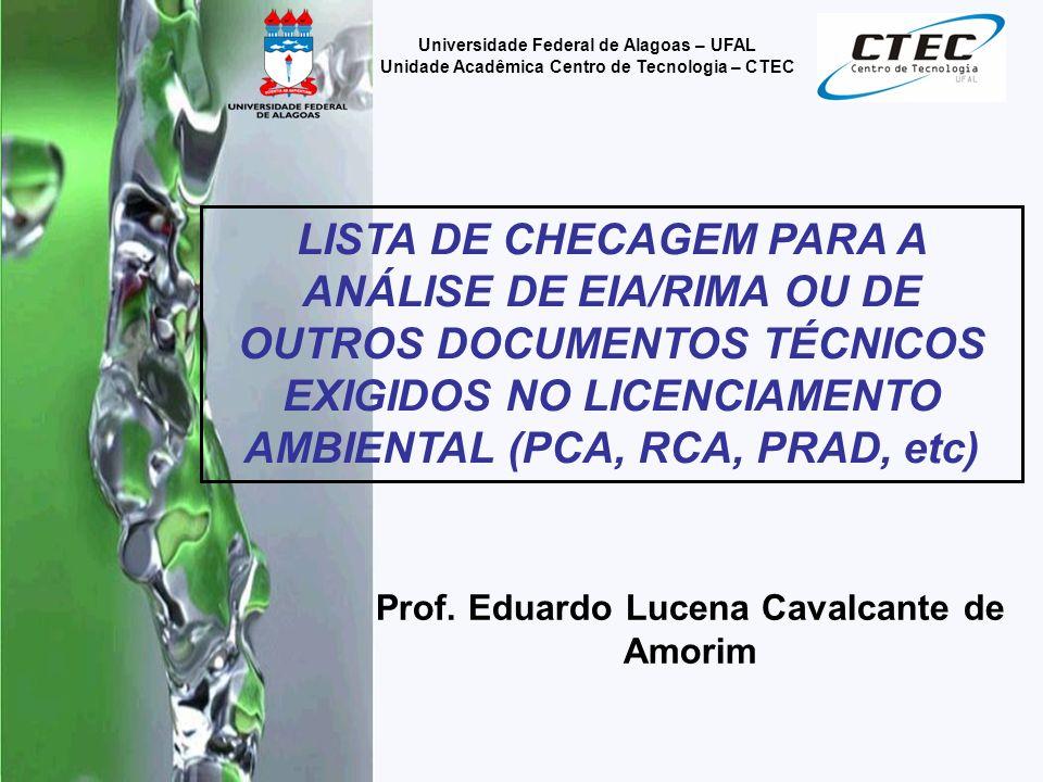 Prof. Eduardo Lucena Cavalcante de Amorim LISTA DE CHECAGEM PARA A ANÁLISE DE EIA/RIMA OU DE OUTROS DOCUMENTOS TÉCNICOS EXIGIDOS NO LICENCIAMENTO AMBI
