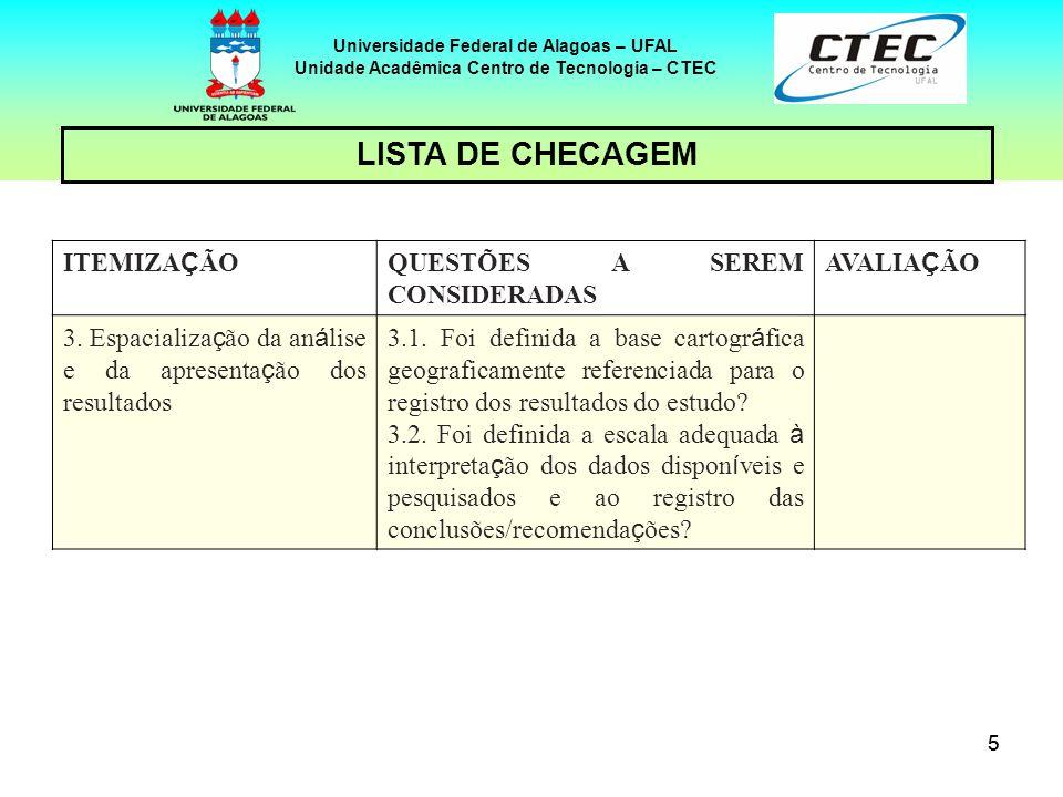 66 Universidade Federal de Alagoas – UFAL Unidade Acadêmica Centro de Tecnologia – CTEC ITEMIZA Ç ÃO QUESTÕES A SEREM CONSIDERADAS AVALIA Ç ÃO 4.