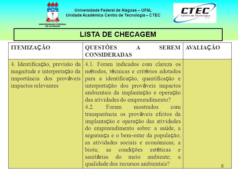 66 Universidade Federal de Alagoas – UFAL Unidade Acadêmica Centro de Tecnologia – CTEC ITEMIZA Ç ÃO QUESTÕES A SEREM CONSIDERADAS AVALIA Ç ÃO 4. Iden