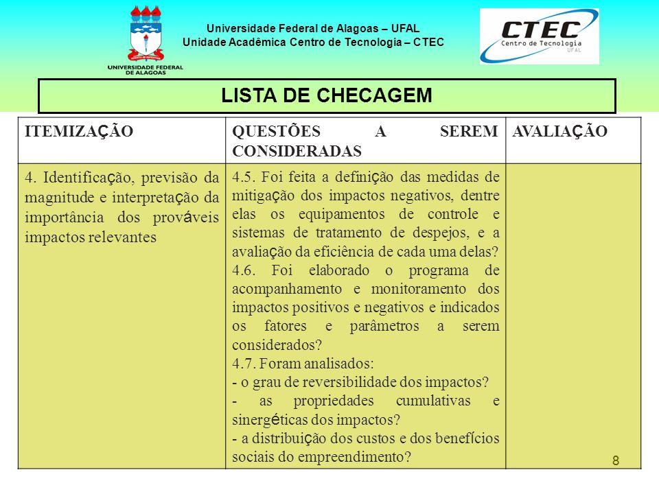 88 Universidade Federal de Alagoas – UFAL Unidade Acadêmica Centro de Tecnologia – CTEC ITEMIZA Ç ÃO QUESTÕES A SEREM CONSIDERADAS AVALIA Ç ÃO 4. Iden