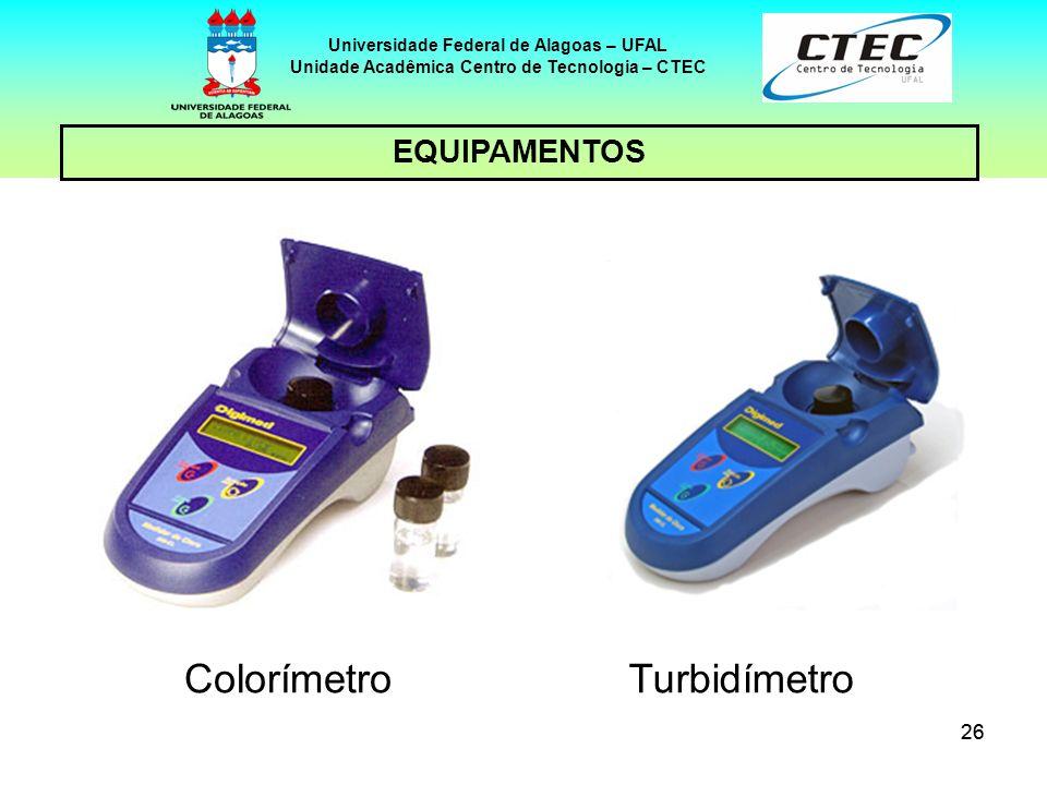 26 EQUIPAMENTOS Universidade Federal de Alagoas – UFAL Unidade Acadêmica Centro de Tecnologia – CTEC ColorímetroTurbidímetro