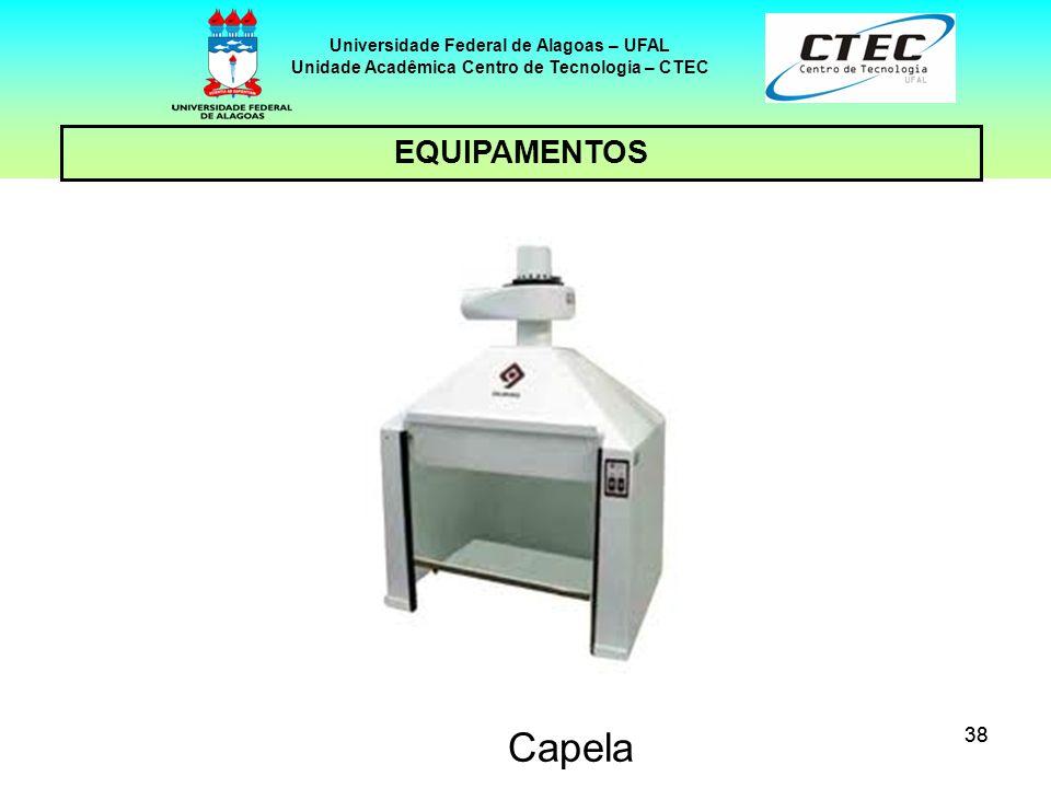 38 EQUIPAMENTOS Universidade Federal de Alagoas – UFAL Unidade Acadêmica Centro de Tecnologia – CTEC Capela