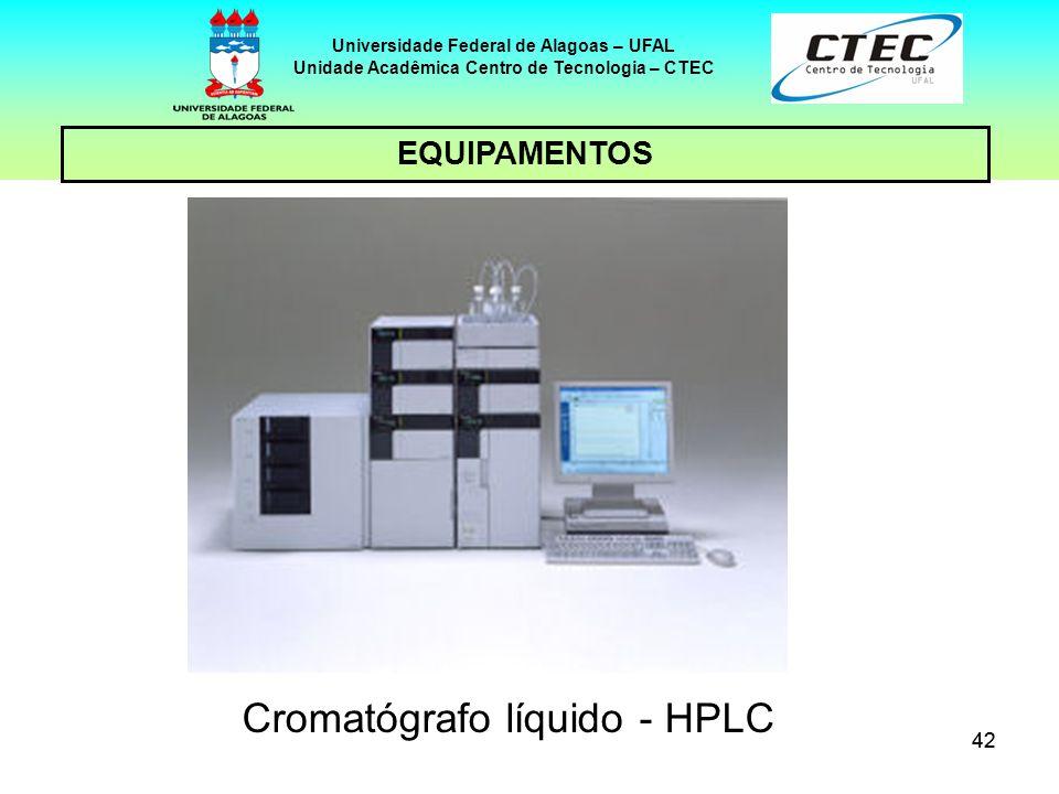 42 EQUIPAMENTOS Universidade Federal de Alagoas – UFAL Unidade Acadêmica Centro de Tecnologia – CTEC Cromatógrafo líquido - HPLC
