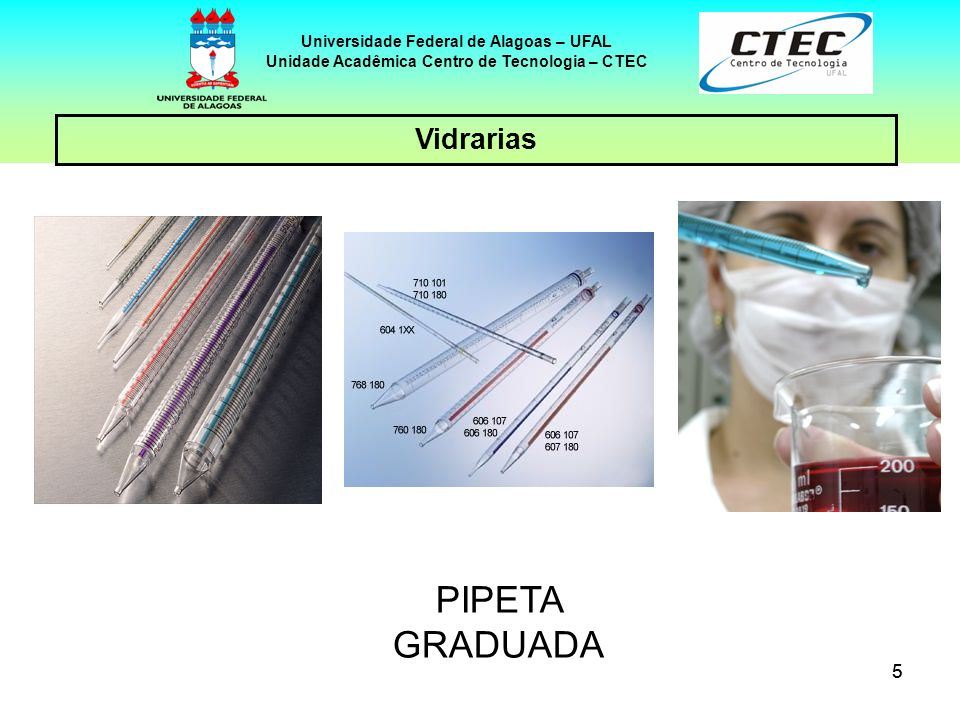 55 Vidrarias Universidade Federal de Alagoas – UFAL Unidade Acadêmica Centro de Tecnologia – CTEC PIPETA GRADUADA