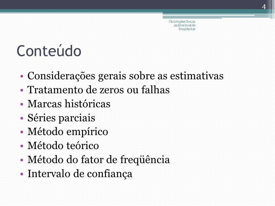 Conteúdo Considerações gerais sobre as estimativas Tratamento de zeros ou falhas Marcas históricas Séries parciais Método empírico Método teórico Méto