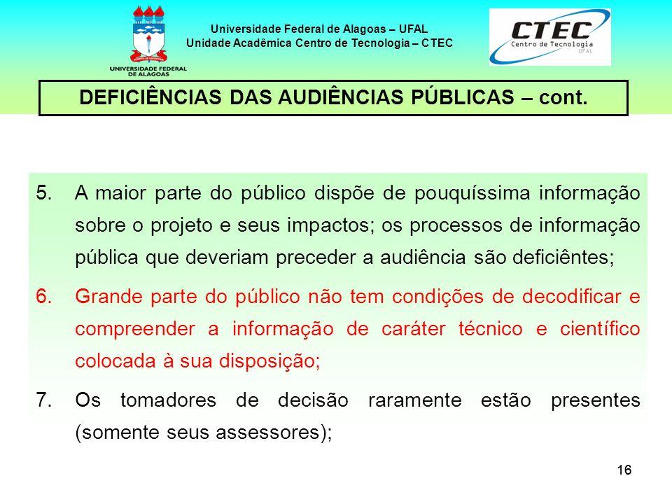 17 Universidade Federal de Alagoas – UFAL Unidade Acadêmica Centro de Tecnologia – CTEC DEFICIÊNCIAS DAS AUDIÊNCIAS PÚBLICAS – cont.