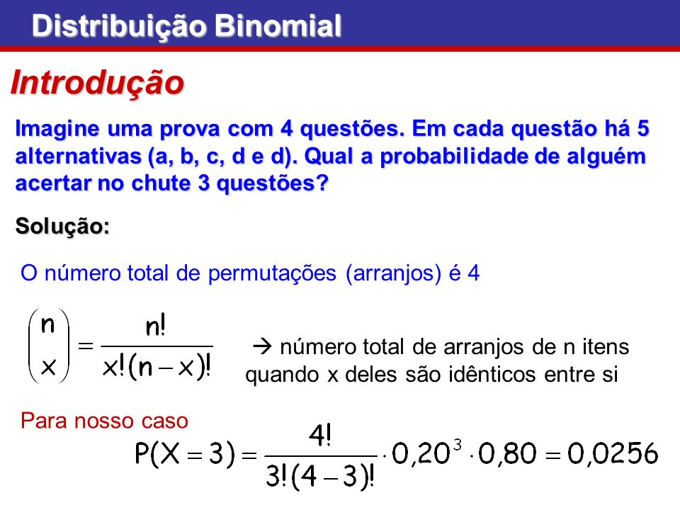 Distribuição Binomial Temos um experimento binomial, para o qual n =10 e p = 0,7, admitindo-se que X é a v.a.