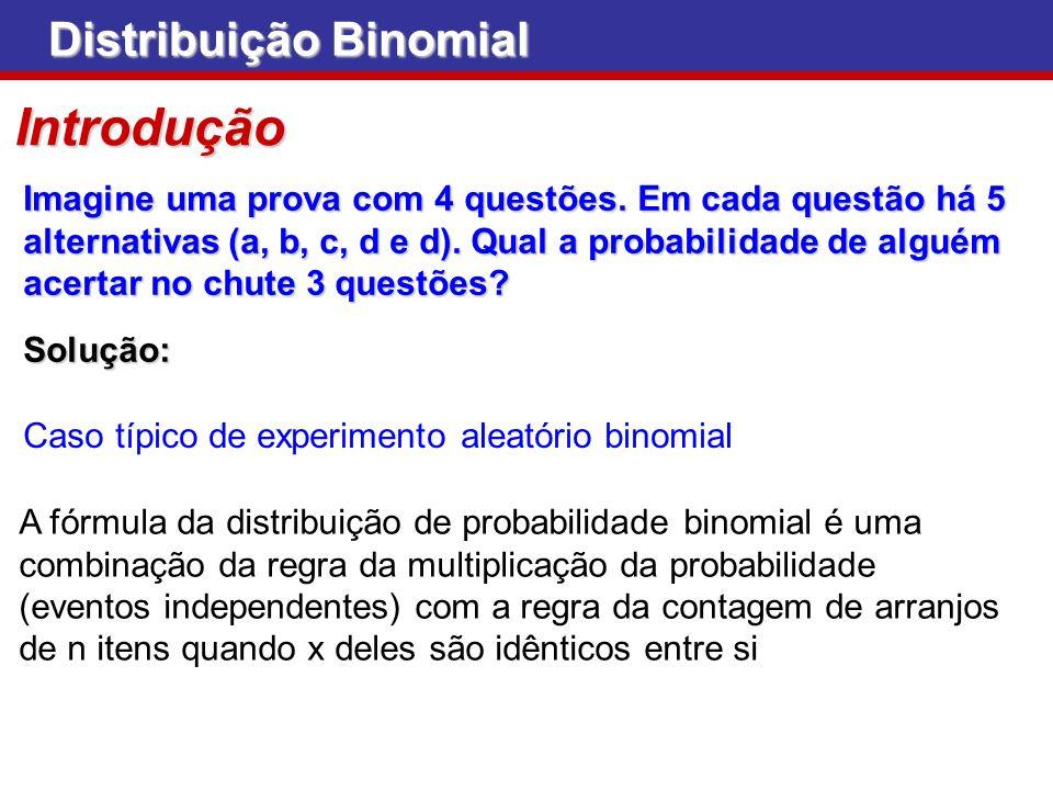 Introdução Imagine uma prova com 4 questões. Em cada questão há 5 alternativas (a, b, c, d e d). Qual a probabilidade de alguém acertar no chute 3 que