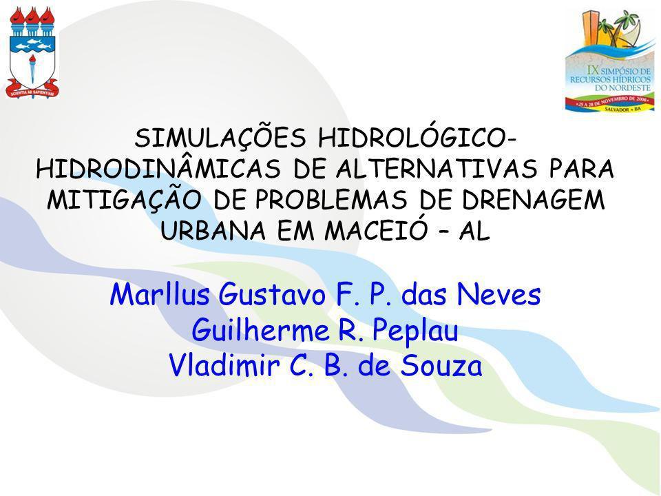 SIMULAÇÕES HIDROLÓGICO- HIDRODINÂMICAS DE ALTERNATIVAS PARA MITIGAÇÃO DE PROBLEMAS DE DRENAGEM URBANA EM MACEIÓ – AL Marllus Gustavo F. P. das Neves G