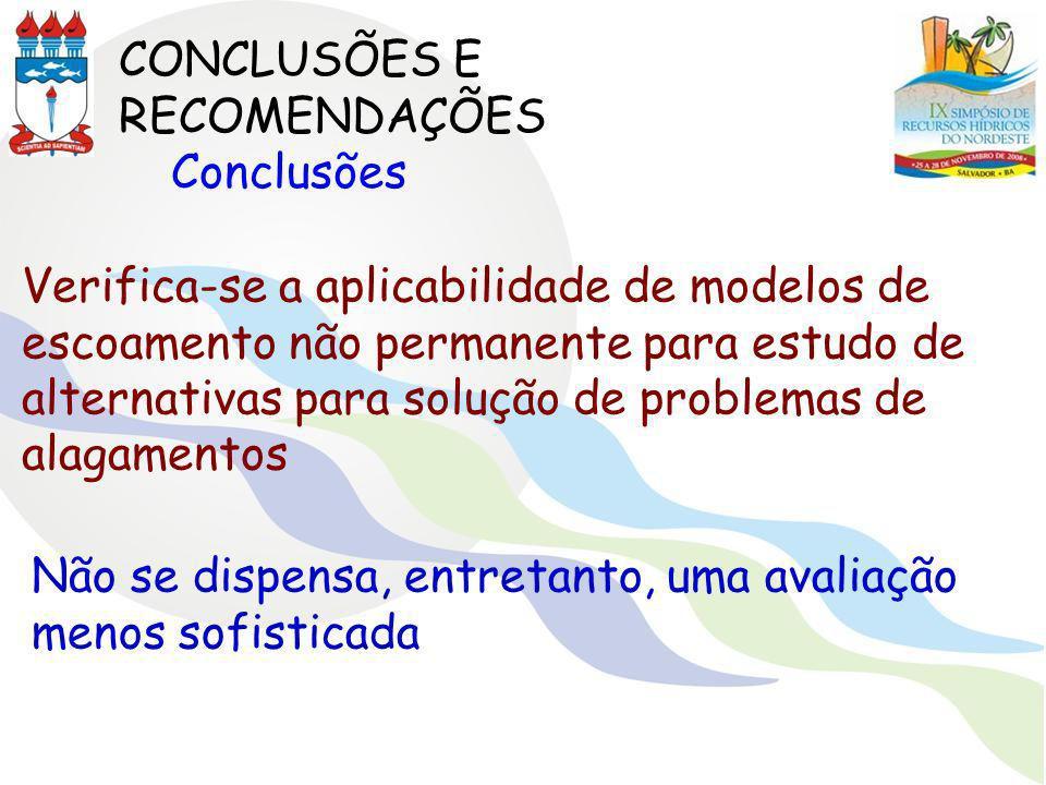 CONCLUSÕES E RECOMENDAÇÕES Conclusões Verifica-se a aplicabilidade de modelos de escoamento não permanente para estudo de alternativas para solução de