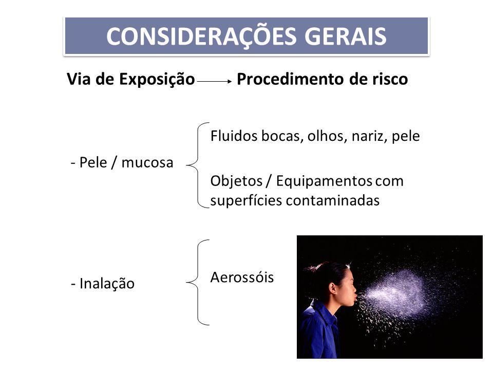 - Pele / mucosa Fluidos bocas, olhos, nariz, pele Objetos / Equipamentos com superfícies contaminadas - Inalação Aerossóis Via de Exposição Procedimen