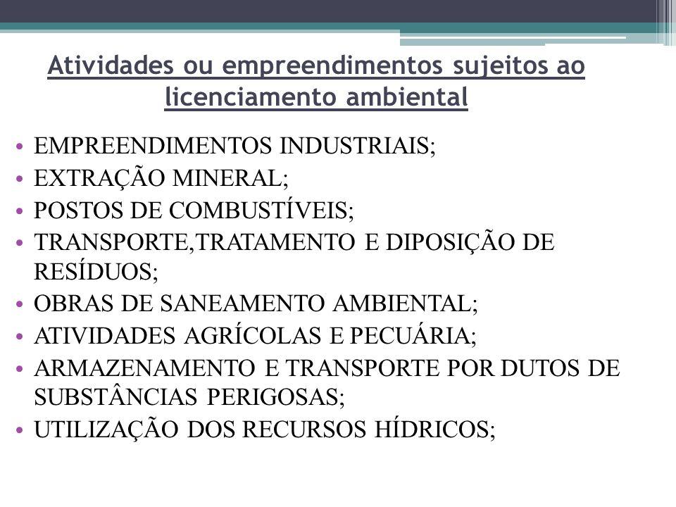 Atividades ou empreendimentos sujeitos ao licenciamento ambiental EMPREENDIMENTOS INDUSTRIAIS; EXTRAÇÃO MINERAL; POSTOS DE COMBUSTÍVEIS; TRANSPORTE,TR