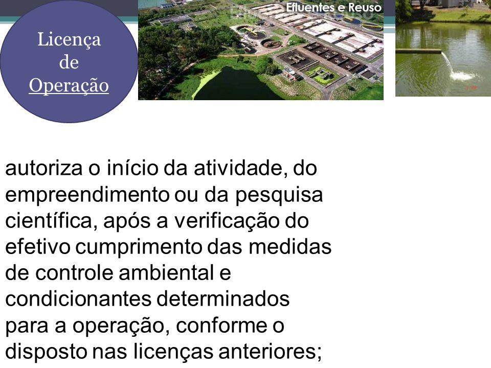 autoriza o início da atividade, do empreendimento ou da pesquisa científica, após a verificação do efetivo cumprimento das medidas de controle ambient
