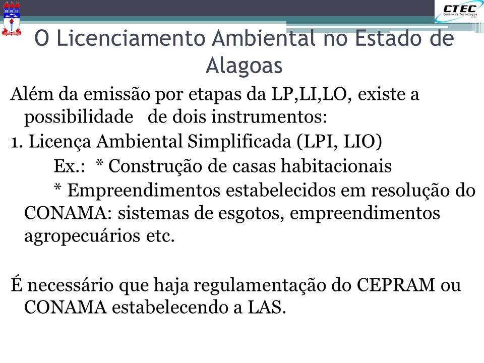 O Licenciamento Ambiental no Estado de Alagoas Além da emissão por etapas da LP,LI,LO, existe a possibilidade de dois instrumentos: 1. Licença Ambient