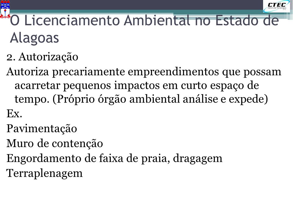 O Licenciamento Ambiental no Estado de Alagoas 2. Autorização Autoriza precariamente empreendimentos que possam acarretar pequenos impactos em curto e