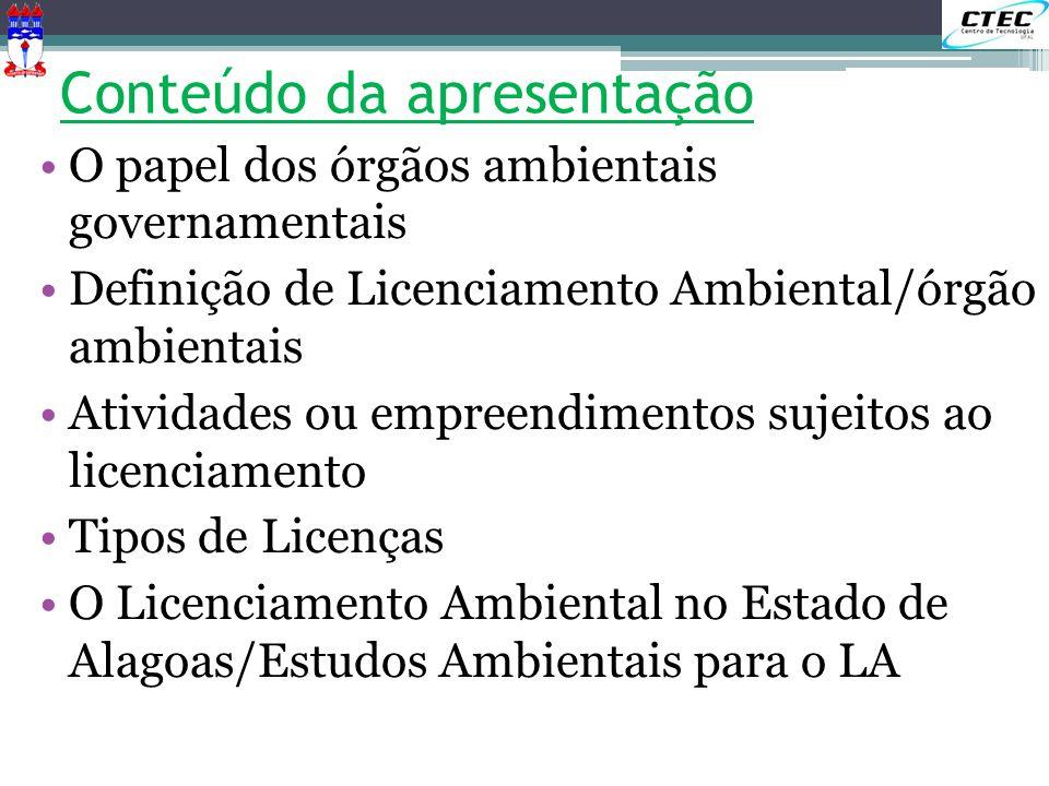 O Licenciamento Ambiental no Estado de Alagoas Os projetos e estudos ambientais tem que atender leis e regulamentações, tais como: Lei da Área da Proteção Ambiental (se estiver em UC) Lei dos Agrotóxicos Lei da Exploração Mineral Política da Fauna Silvestre Código de Edificações