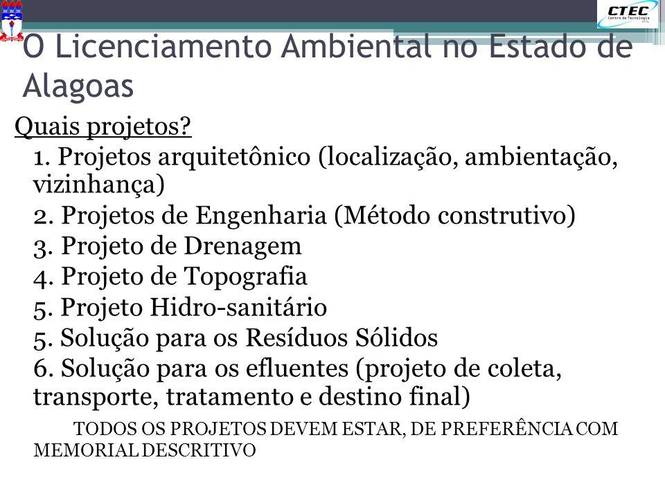 O Licenciamento Ambiental no Estado de Alagoas Quais projetos? 1. Projetos arquitetônico (localização, ambientação, vizinhança) 2. Projetos de Engenha