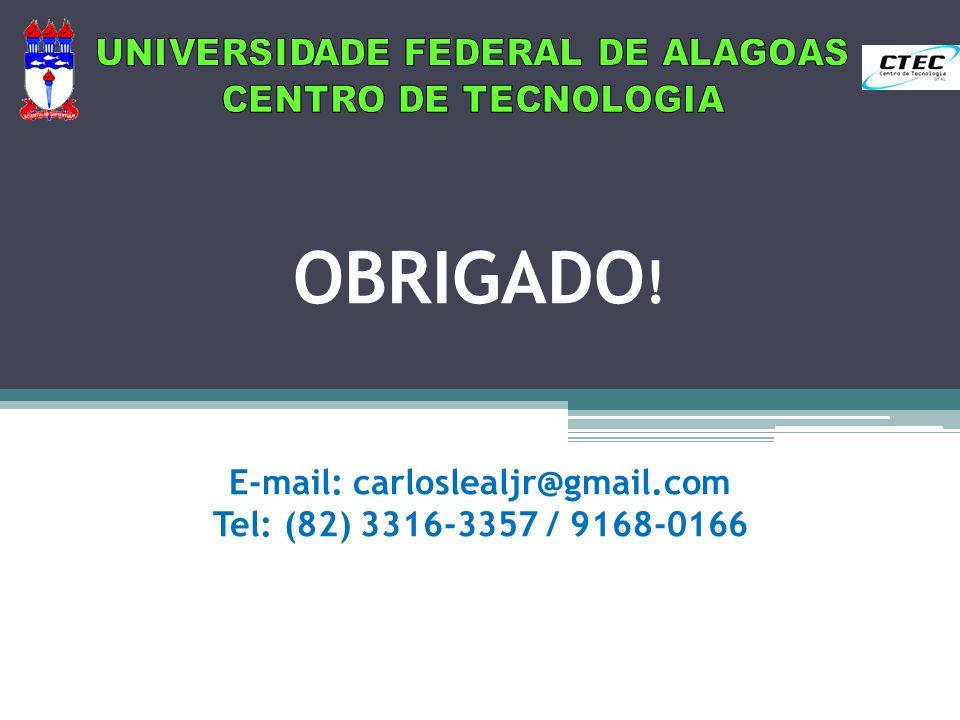 OBRIGADO ! E-mail: carloslealjr@gmail.com Tel: (82) 3316-3357 / 9168-0166