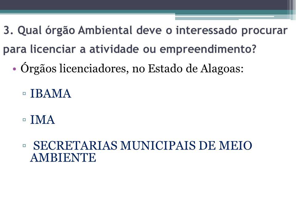 3. Qual órgão Ambiental deve o interessado procurar para licenciar a atividade ou empreendimento? Órgãos licenciadores, no Estado de Alagoas: IBAMA IM