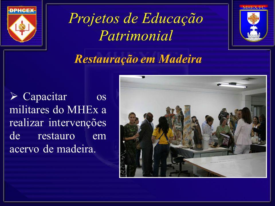 Capacitar os militares do MHEx a realizar intervenções de restauro em acervo de madeira. Projetos de Educação Patrimonial Restauração em Madeira