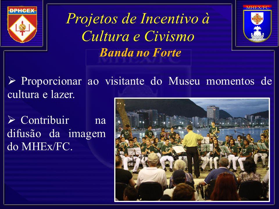 Proporcionar ao visitante do Museu momentos de cultura e lazer. Projetos de Incentivo à Cultura e Civismo Contribuir na difusão da imagem do MHEx/FC.