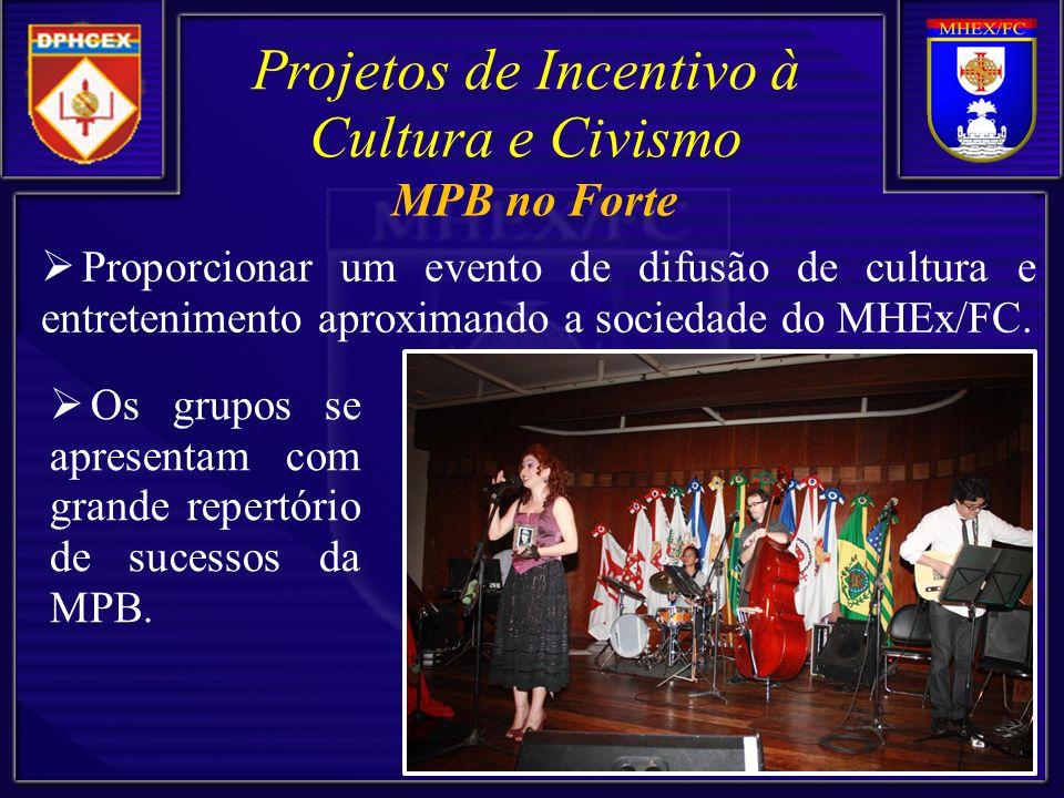 Proporcionar um evento de difusão de cultura e entretenimento aproximando a sociedade do MHEx/FC. Projetos de Incentivo à Cultura e Civismo Os grupos