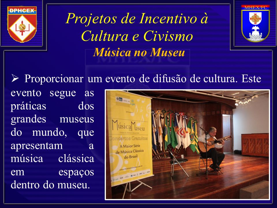 Proporcionar um evento de difusão de cultura. Este Projetos de Incentivo à Cultura e Civismo evento segue as práticas dos grandes museus do mundo, que