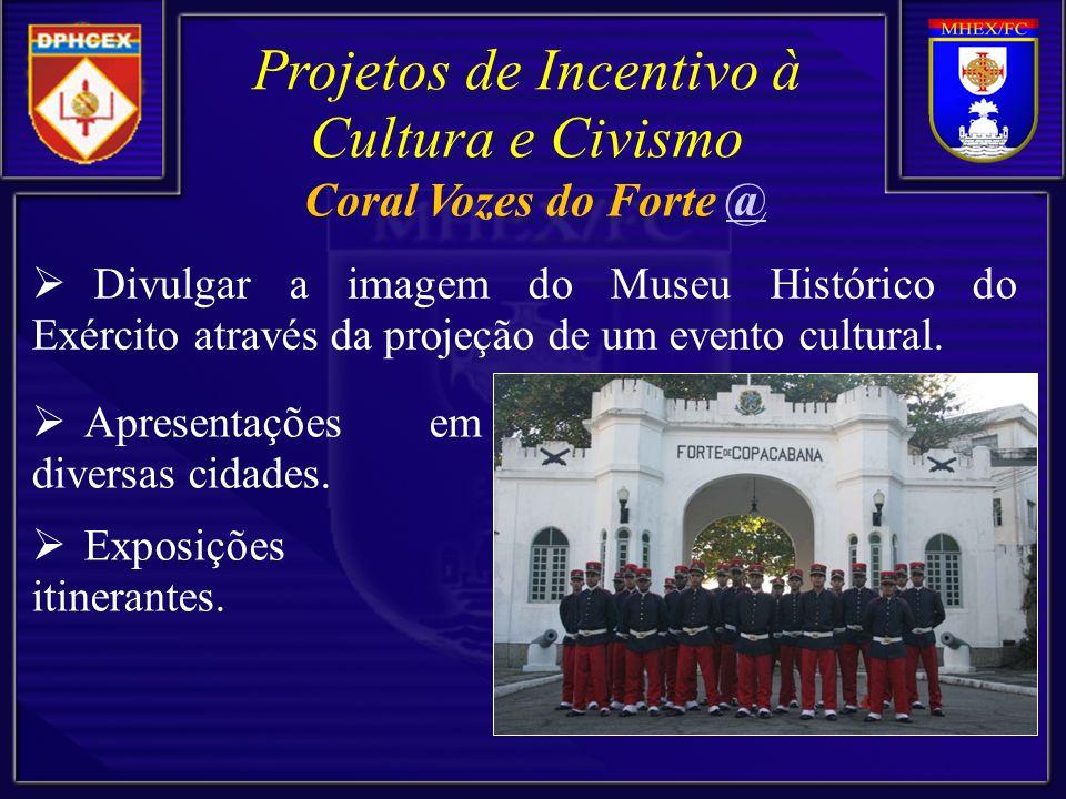 Divulgar a imagem do Museu Histórico do Exército através da projeção de um evento cultural. Projetos de Incentivo à Cultura e Civismo Apresentações em