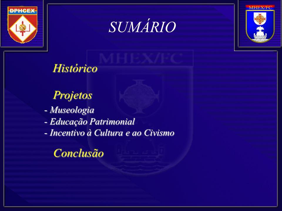 Histórico Histórico Projetos Projetos - Museologia - Educação Patrimonial - Incentivo à Cultura e ao Civismo Conclusão Conclusão SUMÁRIO