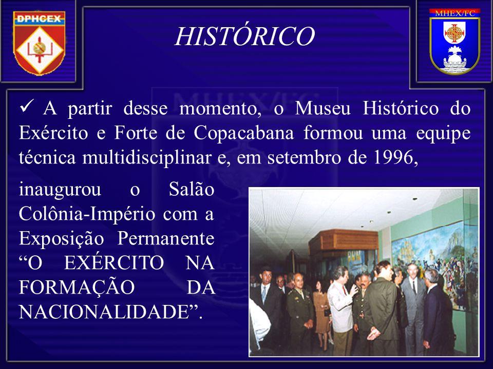 A partir desse momento, o Museu Histórico do Exército e Forte de Copacabana formou uma equipe técnica multidisciplinar e, em setembro de 1996, HISTÓRI