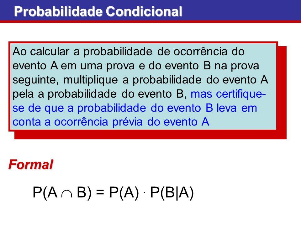 Probabilidade Condicional Ao calcular a probabilidade de ocorrência do evento A em uma prova e do evento B na prova seguinte, multiplique a probabilid
