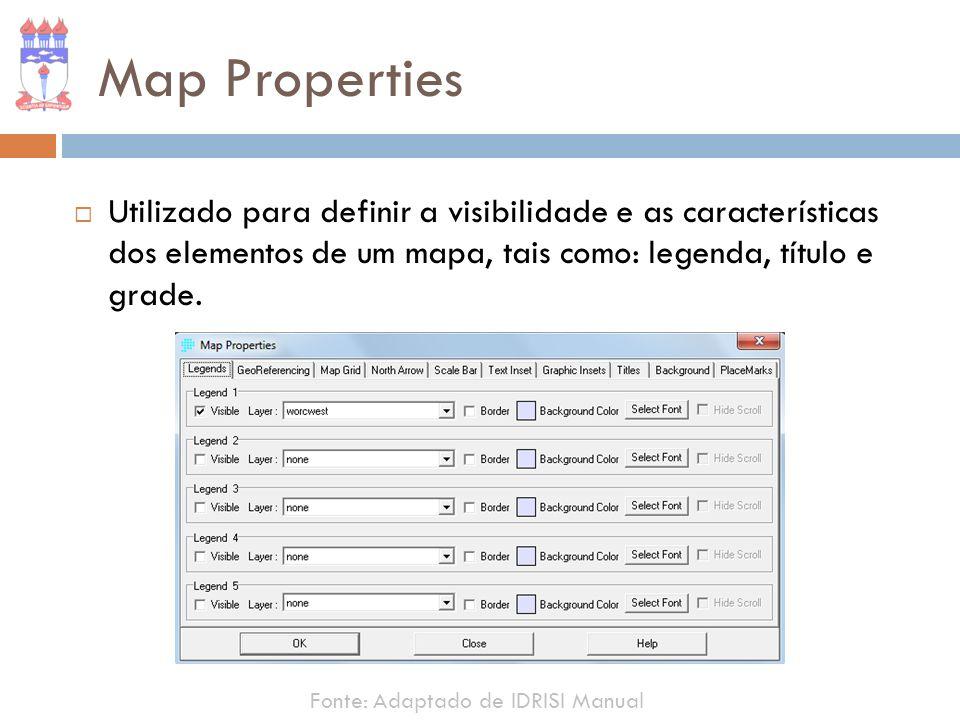 Map Properties Utilizado para definir a visibilidade e as características dos elementos de um mapa, tais como: legenda, título e grade. Fonte: Adaptad