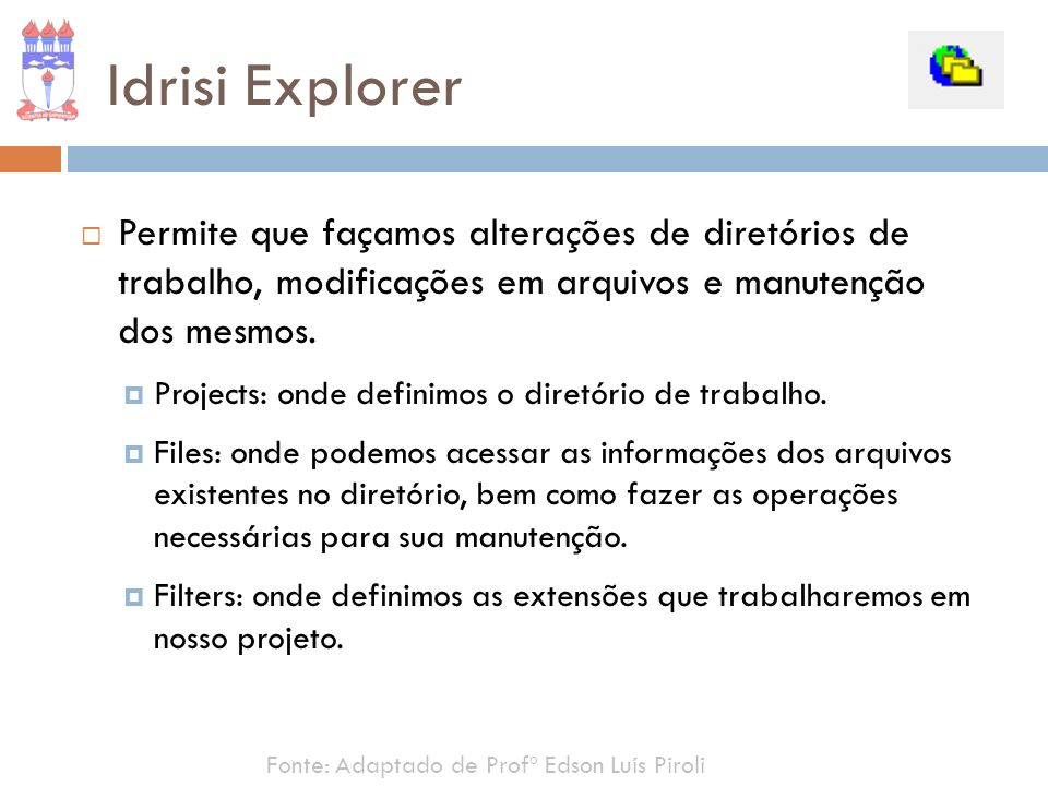 Idrisi Explorer Permite que façamos alterações de diretórios de trabalho, modificações em arquivos e manutenção dos mesmos. Projects: onde definimos o