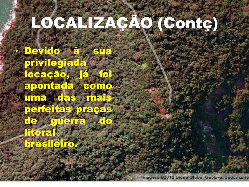 LOCALIZAÇÃO (Contç) Devido à sua privilegiada locação, já foi apontada como uma das mais perfeitas praças de guerra do litoral brasileiro.