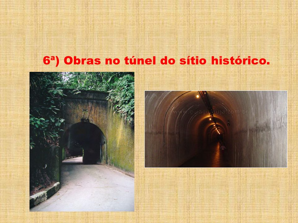 6ª) Obras no túnel do sítio histórico.