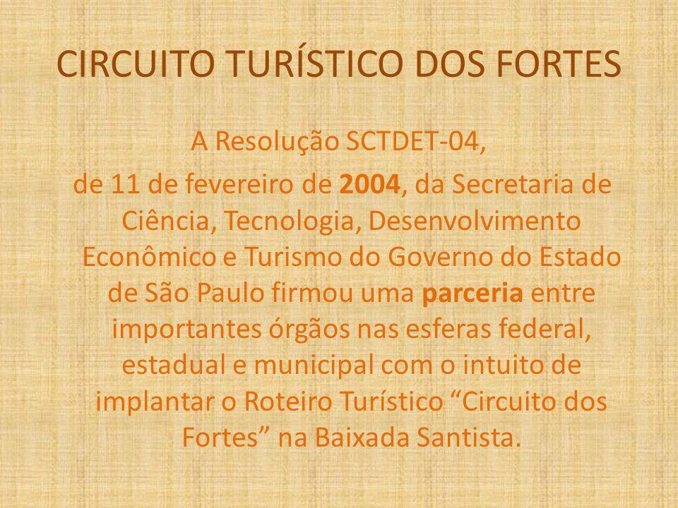 CIRCUITO TURÍSTICO DOS FORTES A Resolução SCTDET-04, de 11 de fevereiro de 2004, da Secretaria de Ciência, Tecnologia, Desenvolvimento Econômico e Tur