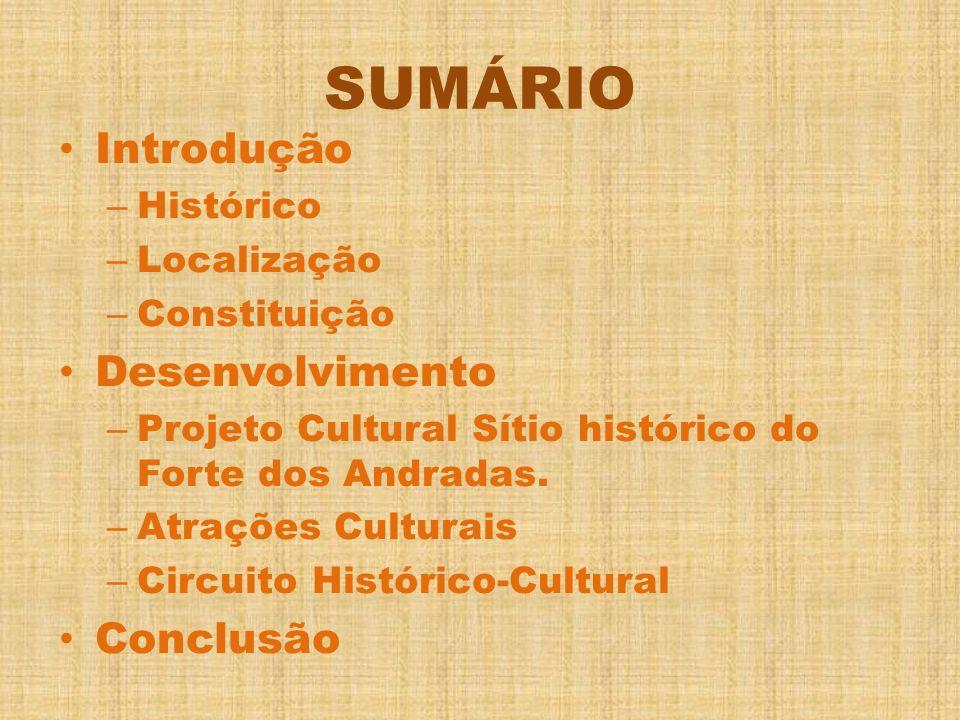 SUMÁRIO Introdução – Histórico – Localização – Constituição Desenvolvimento – Projeto Cultural Sítio histórico do Forte dos Andradas. – Atrações Cultu