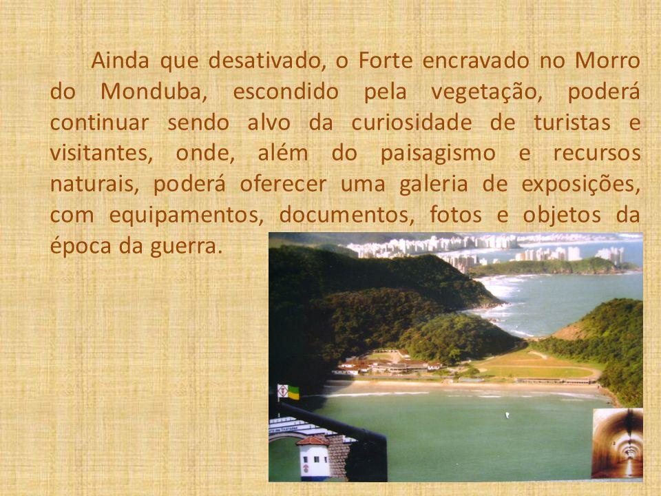 Ainda que desativado, o Forte encravado no Morro do Monduba, escondido pela vegetação, poderá continuar sendo alvo da curiosidade de turistas e visita
