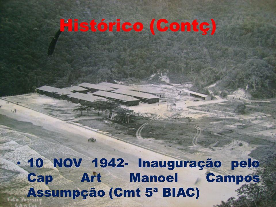 Histórico (Contç) 10 NOV 1942- Inauguração pelo Cap Art Manoel Campos Assumpção (Cmt 5ª BIAC)